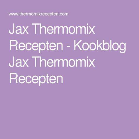 Jax Thermomix Recepten - Kookblog Jax Thermomix Recepten