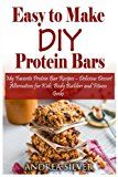 Easy to Make DIY Protein Bars: My Favorite Protein Bar Recipes – Delicious Dessert Alternatives for Kids, Body Builders and Fitness Geeks: Volume 13 (Andrea Silver Healthy Recipes) - https://www.trolleytrends.com/?p=765456
