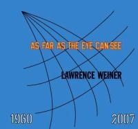 Lawrence Weiner : As far as the eye can see / organized by Donna De Salvo and Ann Goldstein ; essays by Kathryn Chiong ... [et al.]