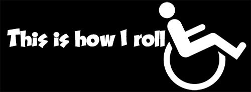 """""""This Is How I Roll"""" WHEELCHAIR wheelie decal sticker, handicap, awesome, funny"""