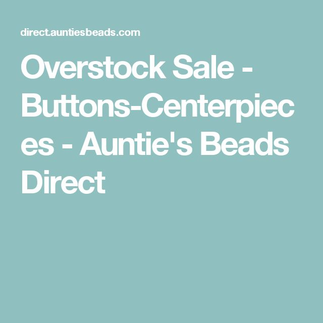 Overstock Sale - Buttons-Centerpieces - Auntie's Beads Direct