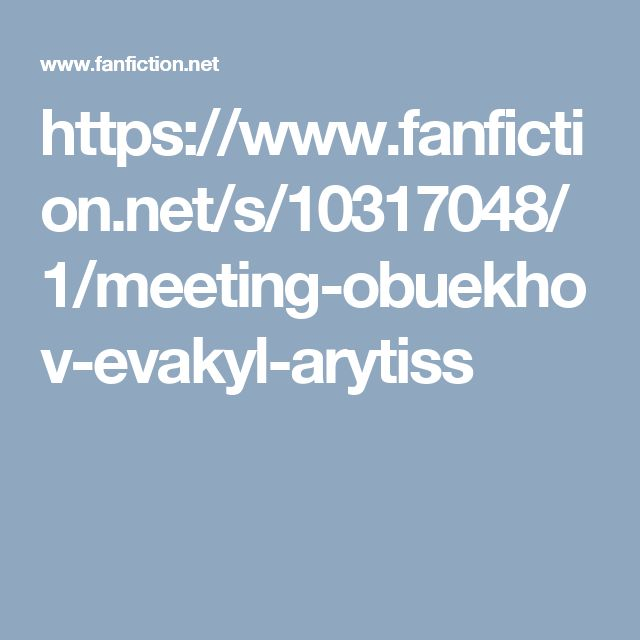 https://www.fanfiction.net/s/10317048/1/meeting-obuekhov-evakyl-arytiss