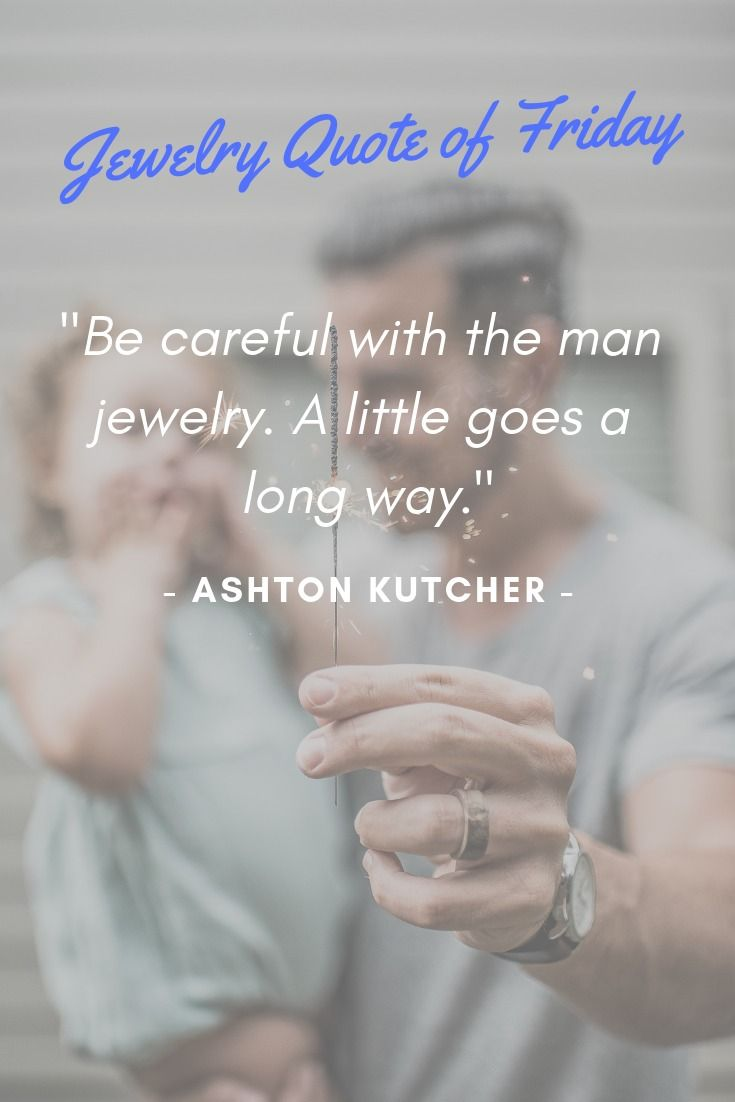 Be Careful With The Man Jewelry A Little Goes A Long Way Ashton
