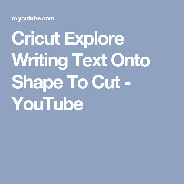 Cricut Explore Writing Text Onto Shape To Cut - YouTube