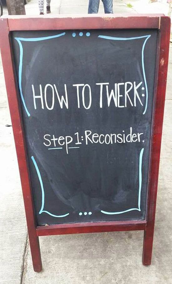 Funny Sidewalk Chalkboard signs outside of restaurants, bars and coffee shops How to Twerk