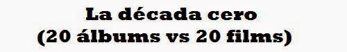 .ESPACIO WOODYJAGGERIANO.: La década cero (20 álbums vs 20 films) http://woody-jagger.blogspot.com/2009/12/la-decada-cero-20-albums-vs-20-films.html