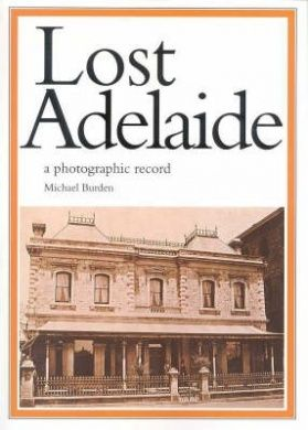 Adelaide | Lost Adelaide: A Photographic Record, by Michael Burden, 1983