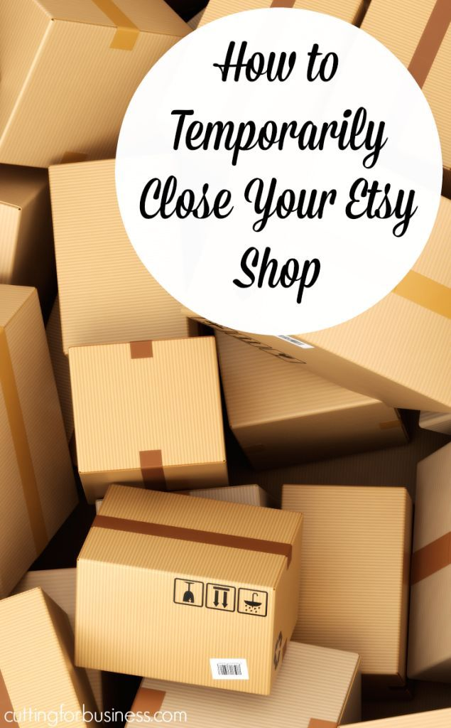How to Temporarily Close Your Etsy Shop by http://cuttingforbusiness.com