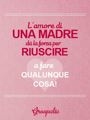 "Learning Italian - ""The love of a mother gives you the strength to be able to do anything!"""