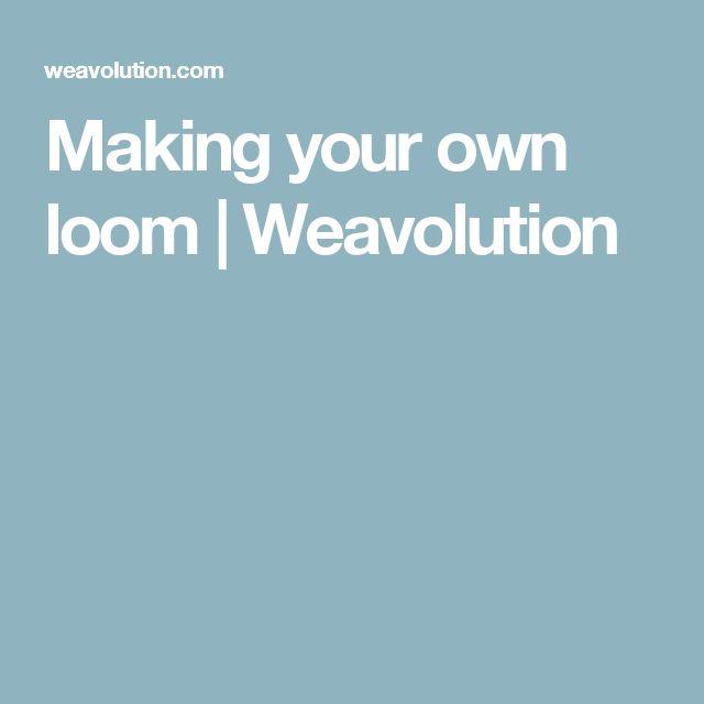 Making your own loom   Weavolution