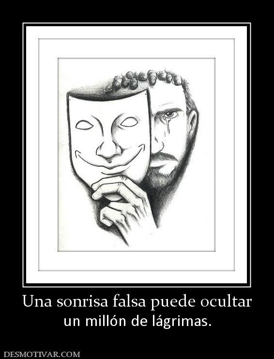 Una sonrisa falsa puede ocultar un millón de lágrimas.