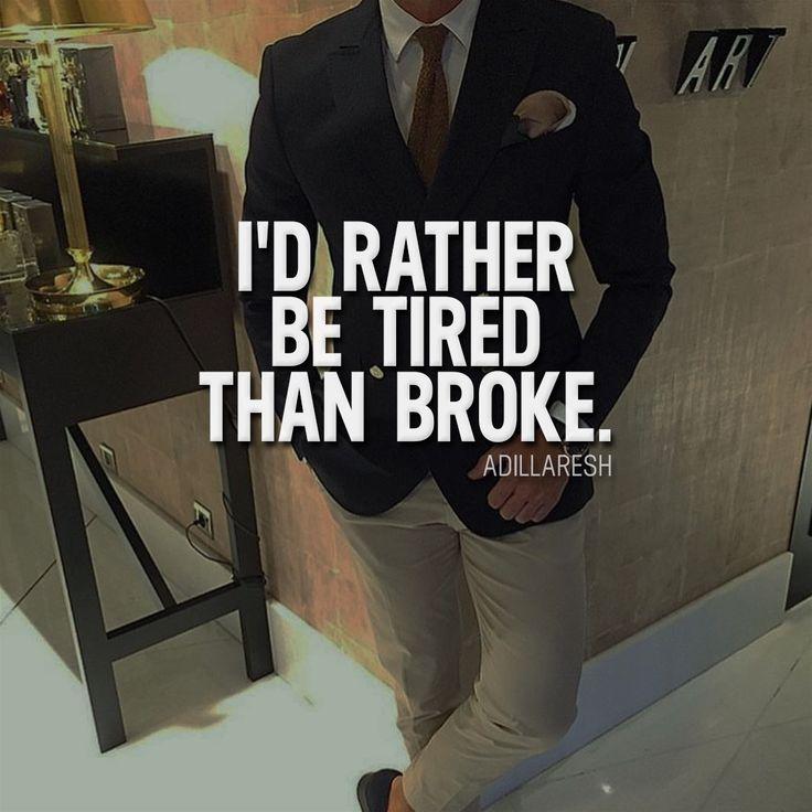 I'd rather be tired than broke.  or ? >> @adillaresh for more! #adillaresh