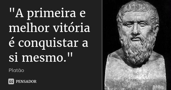 """""""A primeira e melhor vitória é conquistar a si mesmo."""" — Platão"""
