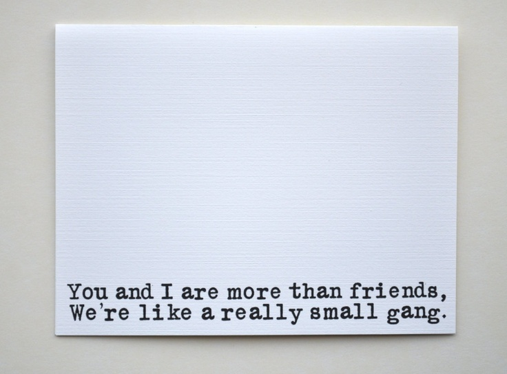 Friendship Card, We're More Than Just Friends, We're Like a Really Small Gang.