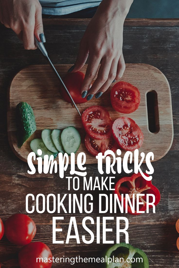 Four Easy Tricks to Simplify Cooking Dinner Mastering