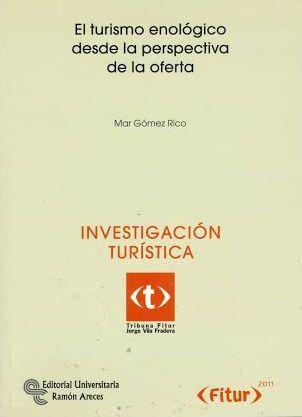 El turismo enológico desde la perspectiva de la oferta / Mar Gómez Rico Madrid : FITUR : Editorial Universitaria Ramón Areces, 2011