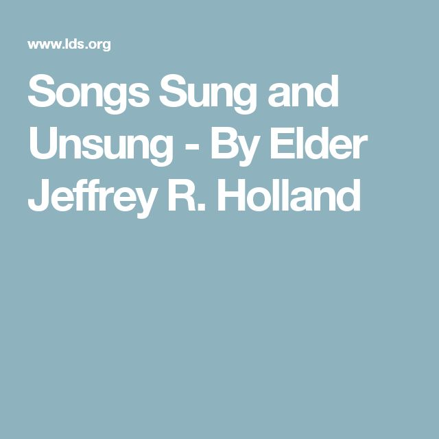 Songs Sung and Unsung - By Elder JeffreyR. Holland