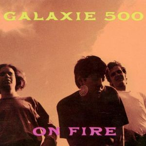 Galaxie 500 - On Fire at Discogs