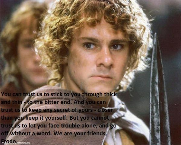 Merry Brandybuck, #LOTR, i love this. He says this in Fellowship of the Ring (the book not the movie) I believe.