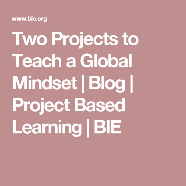Two Projects to Teach a Global Mindset | Blog | Project Based Learning | BIE