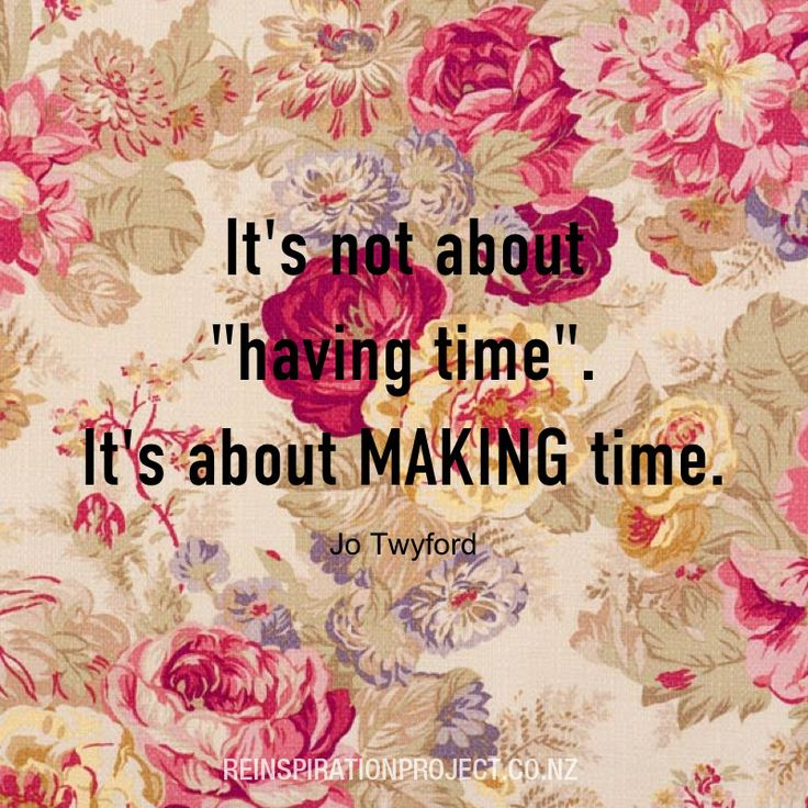 It's not about having time. It's about MAKING time. #quotes #seek #ReinspirationProjectNZ