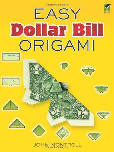 Easy Dollar Bill Origami by John Montroll-This might be the most fun you can have for a buck.  (Perhaps you can practice with paper first...)