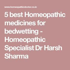5 best Homeopathic medicines for bedwetting - Homeopathic Specialist Dr Harsh Sharma