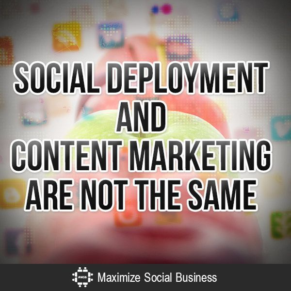 Social Deployment and Content Marketing Are Not The Same