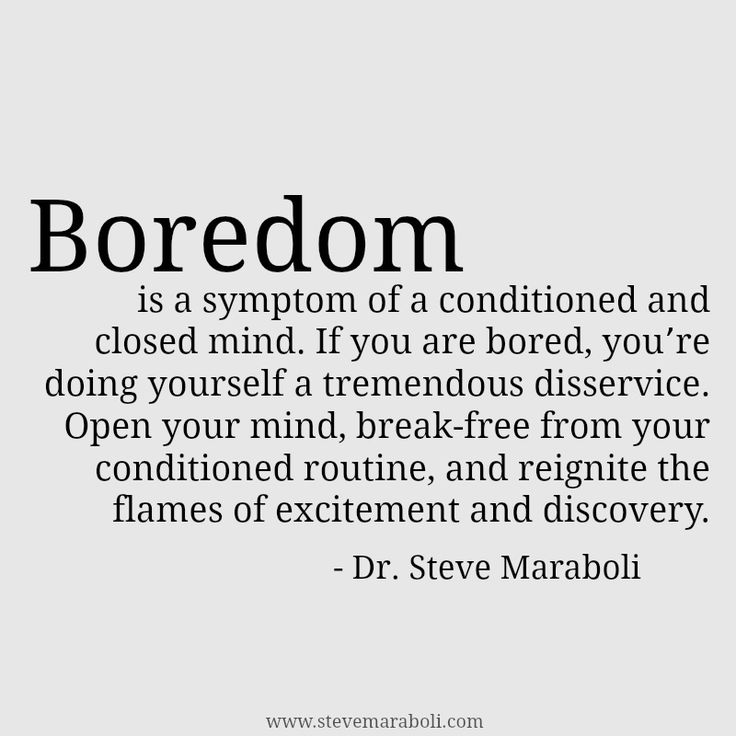 Boredom is a symptom of a conditioned and closed mind. If you are bored, you're doing yourself a tremendous disservice. Open your mind, break-free from your conditioned routine, and reignite the flames of excitement and discovery. - Steve Maraboli