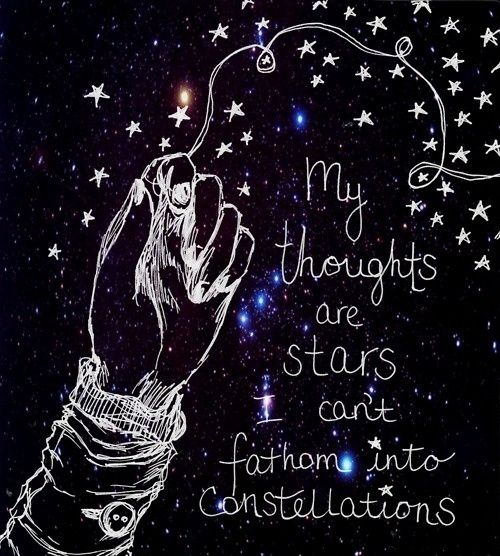 My thoughts are stars I can't fathom into constellations / Augustus Waters
