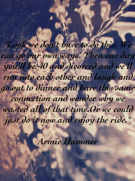 What Armie Hammer said to his wife when they were dating. I think this is sweet and I hope one day I will meet a man mature enough to know what he wants and go for it.... #madewithOver