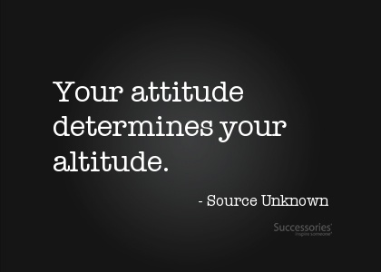 your attitude determines your future Your future is a summation of your actions today, not what you did or did not do yesterday yes, you can learn from the past, but what you do today, not yesterday, is the only thing that will determine your success tomorrow.