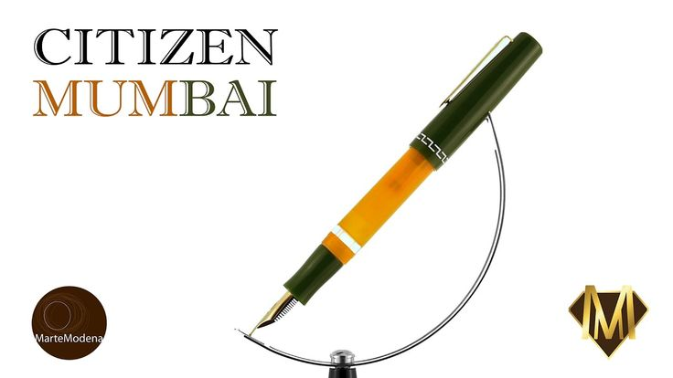 Martemodena - Citizen Mumbai - Fountain pen brief overview