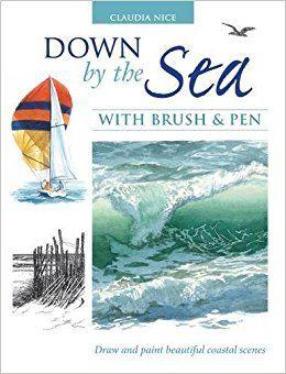 Abajo por el mar con el cepillo y la pluma: dibujar y pintar escenas costeras hermosas: Claudia Nice: 9781600611636: Amazon.com: Libros