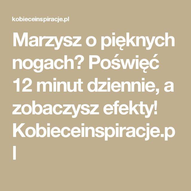 Marzysz o pięknych nogach? Poświęć 12 minut dziennie, a zobaczysz efekty! Kobieceinspiracje.pl