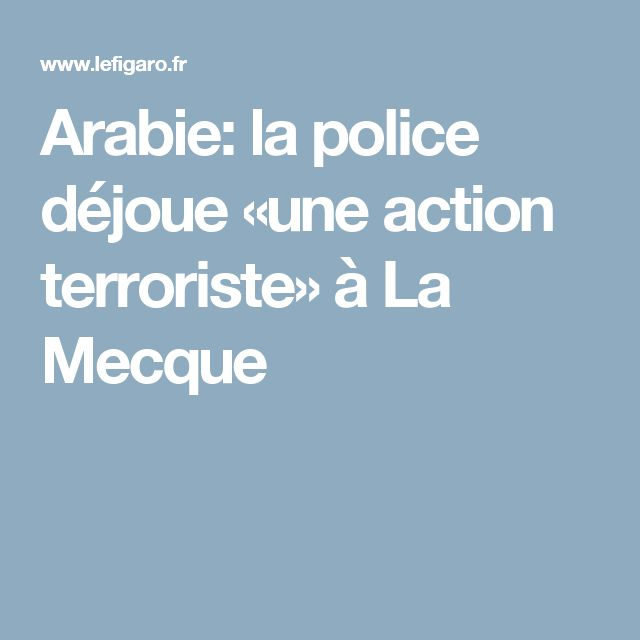 Arabie: la police déjoue «une action terroriste» à La Mecque