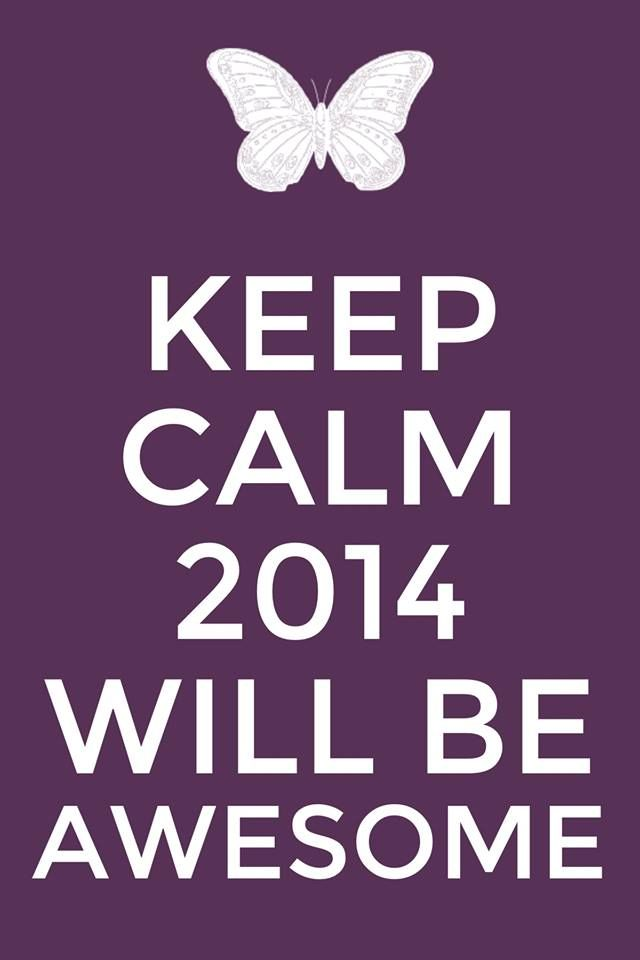 KEEP CALM 2014 WILL BE AWESOME!!