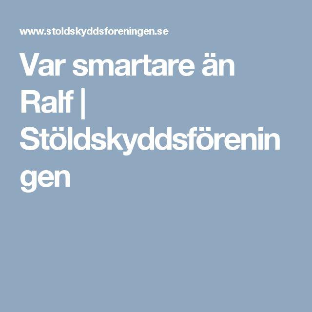 Var smartare än Ralf | Stöldskyddsföreningen