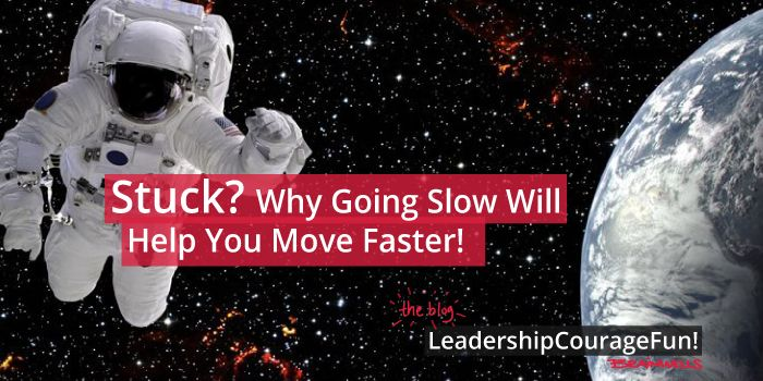 Stuck? Here's Why Going Slow Will Help You Move Faster