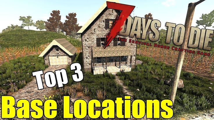 7 Days to Die Tutorial - Top 3 Best Base Building Locations | Base Guide