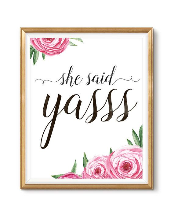 She said YASSSSSSS!!! More feisty & floral printables for weddings, bachelorette parties, bridal showers and more at www.etsy.com/shop/LoveGoodInk