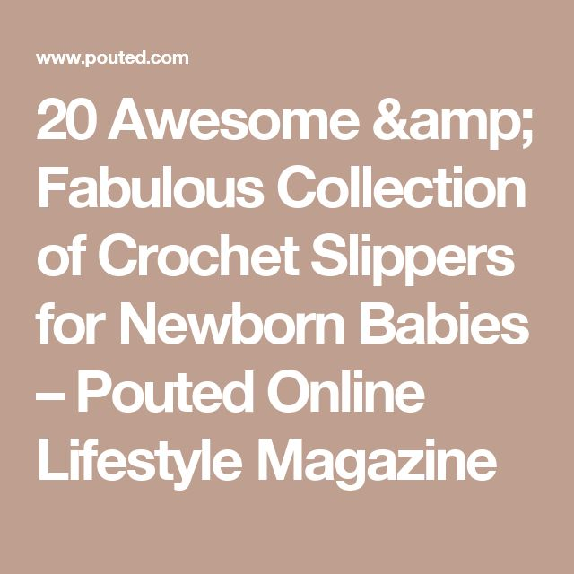 20 Awesome & Fabulous Collection of Crochet Slippers for Newborn Babies – Pouted Online Lifestyle Magazine