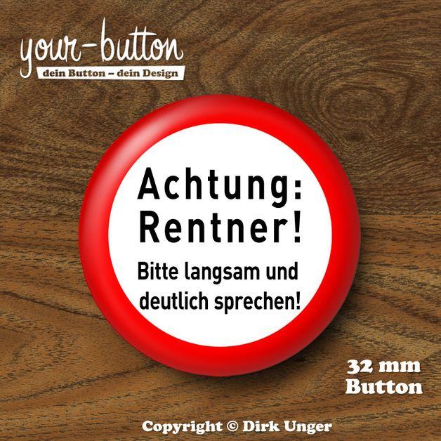 """Buttons - Sprüche - Button »Achtung Rentner« 32 mm - ein Designerstück von yourbutton bei DaWanda Button """"Achtung Rentner"""" - ein lustiger Gag zum Beispiel zum Geburtstag oder zur Verabschiedung aus dem Job. http://de.dawanda.com/product/48051830-Button-Achtung-Rentner-32-mm"""