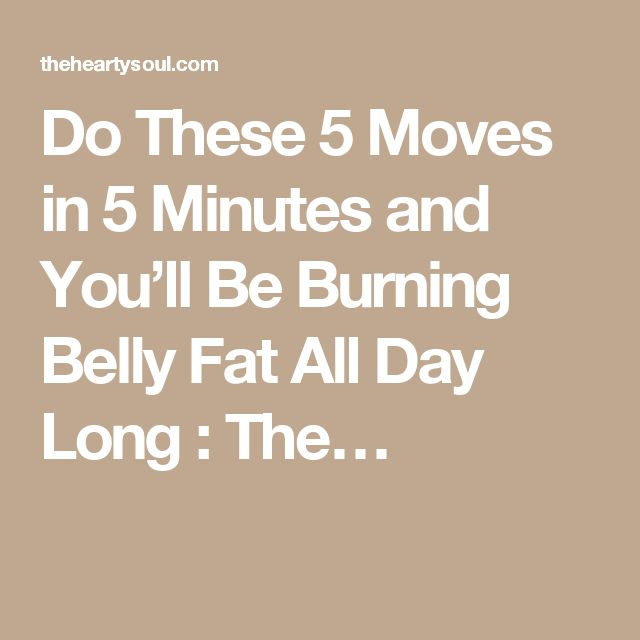 Do These 5 Moves in 5 Minutes and You'll Be Burning Belly Fat All Day Long : The…