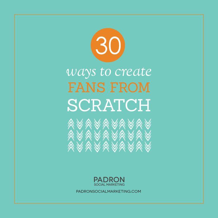 30 Ways to Create Fans from Scratch  #facebook #fans #socialmedia http://www.padronsocialmarketing.com Padron Social Marketing