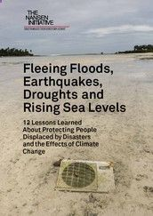 Fleeing floods, earthquakes, droughts and rising sea levels: 12 lessons learned about protecting people displaced by disasters and the effects of climate change