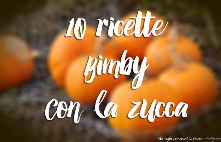 10 ricette Bimby con la zucca #ricettebimbynet