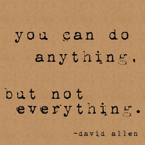 Why do I still believe I can do everything?  Trying to learn to simplify and focus!Thoughts, Mindfulness Living, David Allen, Remember This, Inspiration, Organic Quotes, Not Okay Quotes, True, Quotes Life