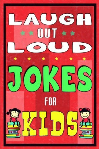 Laugh-Out-Loud Jokes for Kids Book: One of The Most Funniest Joke Books for Kids from World Famous K