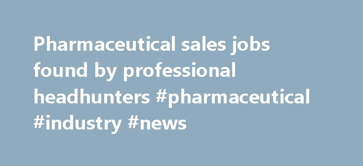 Pharmaceutical sales jobs found by professional headhunters #pharmaceutical #industry #news http://pharma.remmont.com/pharmaceutical-sales-jobs-found-by-professional-headhunters-pharmaceutical-industry-news/  #pharma sales recruiters # Pharmaceutical Sales Jobs all employer fee paid! The Gould Group has pharmaceutical sales jobs available at many established NATIONAL Companies, BIOTECHS, and STARTUPS. Opportunities exist NATIONWIDE for experienced reps with physician office based selling…